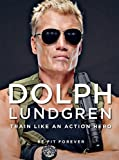 Image de Dolph Lundgren: Train Like an Action Hero: Be Fit Forever