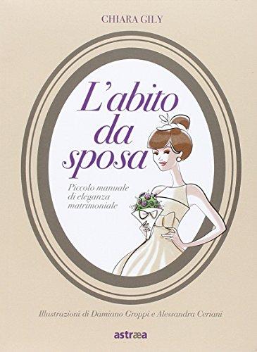 L'abito da sposa. piccolo manuale di eleganza matrimoniale