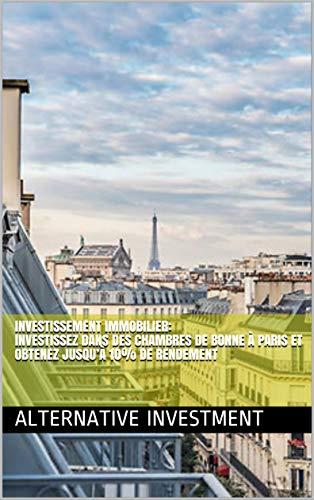 Investissement Immobilier: Investissez dans des Chambres de bonne à Paris et obtenez jusqu'à 10% de rendement par Alternative Investment
