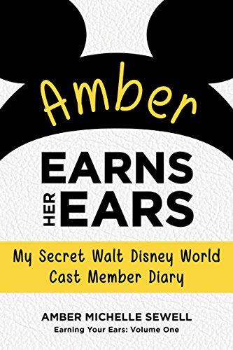 Amber Earns Her Ears: My Secret Walt Disney World Cast Member Diary (Earning Your Ears Book 1) (English Edition)