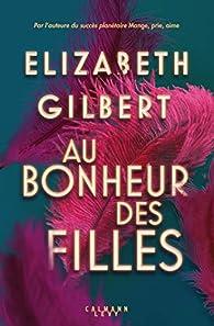 Au bonheur des filles par Elizabeth Gilbert