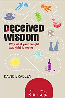 Deceived Wisdom: Why What You Thought Was Right Is Wrong von [Bradley, David]