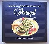 Ein kulinarisches Rendezvous mit Portugal: 100 erlesene Rezepte