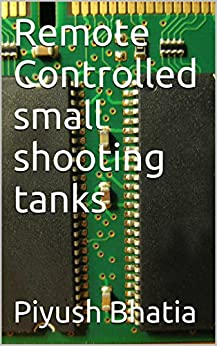 Remote Controlled small shooting tanks by [Bhatia, Piyush]