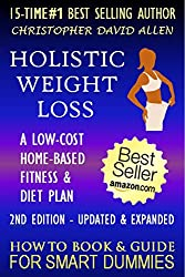 HOLISTIC WEIGHT LOSS - A LOW-COST HOME-BASED FITNESS & DIET PLAN - 2ND EDITION - UPDATED & EXPANDED - HOW TO BOOK & GUIDE FOR SMART DUMMIES