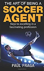 The Art of Being a Soccer Agent: Keys to excelling in a fascinating profession