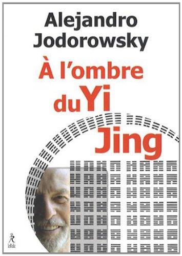 A l'ombre du Yi Jing : Poésophie par Alexandro Jodorowsky