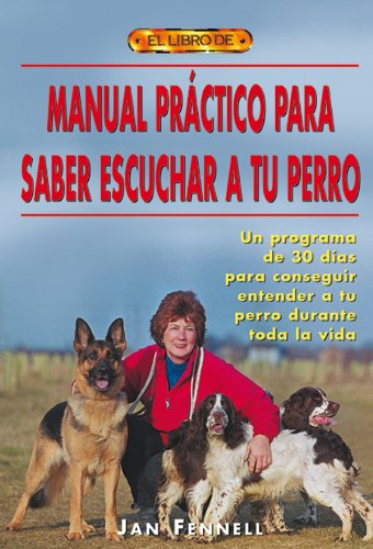 Descargar Libro Manual Práctico Para Saber Escuchar a Tu Perro (Animales Domesticos (drac)) de Jan Fennell