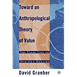 Toward An Anthropological Theory of Value: The False Coin of Our Own Dreams by D. Graeber (2001-11-23)