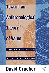 Toward An Anthropological Theory of Value: The False Coin of Our Own Dreams by D. Graeber (2001-11-01)