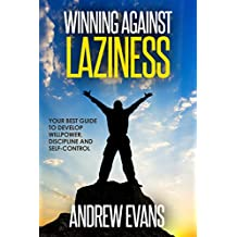 Winning Against Laziness: Your Best Guide to Develop Willpower, Discipline And Self-Control (Shortcut to Success Book 1) (English Edition)