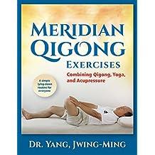 Meridian Qigong Exercises: Combining Qigong, Yoga, & Acupressure (English Edition)