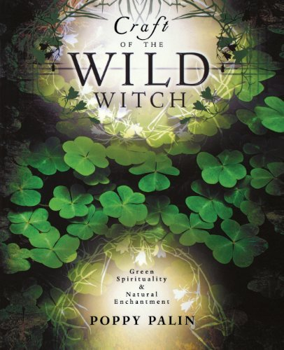 Craft of the Wild Witch: Green Spirituality & Natural Enchantment: Green Spirituality and Natural Enchantment (English Edition)
