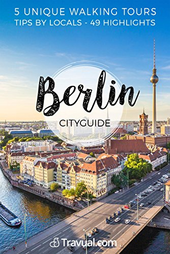 Berlin City Guide: Travel Guide with 5 unique walking tours to discover Berlin on your own (Travual) (English Edition) por Wouter Coppens