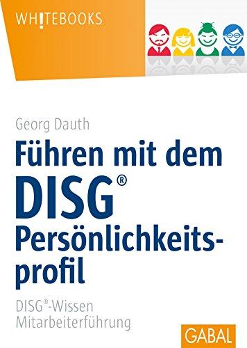 Führen mit dem DISG®-Persönlichkeitsprofil: DISG®-Wissen Mitarbeiterführung (Whitebooks)