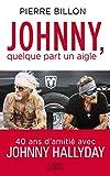 Johnny, quelque part un aigle. 40 ans d'amitié avec Johnny Hallyday (HarperCollins)