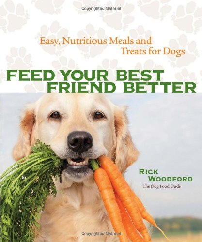 Feed Your Best Friend Better: Easy, Nutritious Meals and Treats for Dogs por Rick Woodford