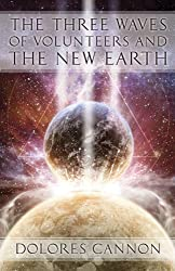 The Three Waves of Volunteers and the New Earth by Dolores Cannon (2011-09-01)