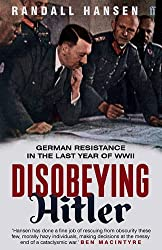 Disobeying Hitler: German Resistance in the Last Year of WWII by Randall Hansen (2015-08-06)