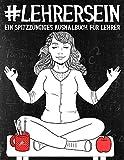Lehrer Sein: Ein Spitzzüngiges Ausmalbuch für Lehrer - Papeterie Bleu
