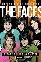 Had Me A Real Good Time: The Faces: Before, During & After by Andy Neill (2011-08-01)