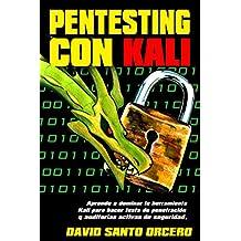 Pentesting con Kali: Aprende a dominar la herramienta Kali para hacer tests de penetración y auditorías activas de seguridad. Actualizado a Kali 2018.4