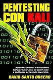 Pentesting con Kali: Aprende a dominar la herramienta Kali para hacer tests de penetración y auditorías activas de seguridad. Actualizado a Kali 2017.3 (Spanish Edition)