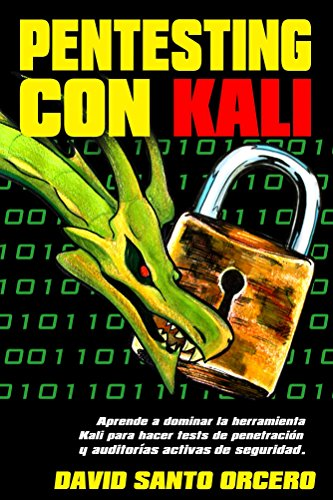 Pentesting con Kali: Aprende a dominar la herramienta Kali para hacer tests de penetración y auditorías activas de seguridad. Actualizado a Kali 2018.3 por David Santo Orcero