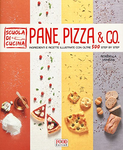 Pane, pizza & co. Ingredienti e ricette illustrate con oltre 500 step by step