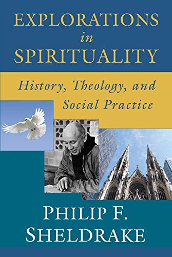 Explorations in Spirituality: History, Theology, and Social Practice por Philip F. Sheldrake