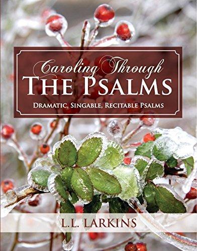 Caroling Through The Psalms: Dramatic, Contemplative, Singable, Recitable Psalms!