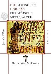 Die Deutschen und das europäische Mittelalter: Das westliche Europa