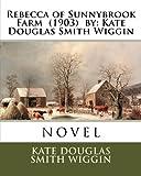 Rebecca of Sunnybrook Farm: Kate Douglas Smith Wiggin