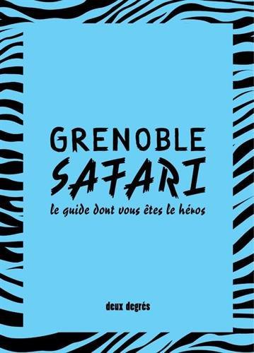 Grenoble safari : Le guide dont vous êtes le héros