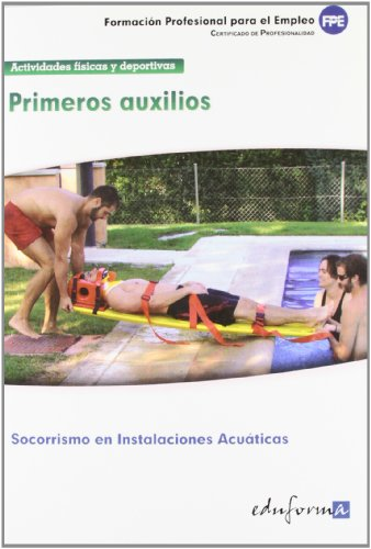 Primeros auxilios : certificado de profesionalidad : socorrismo en instalaciones acuáticas : familia profesional actividades físicas y deportivas : formación para el empleo por Julián Sánchez Perea