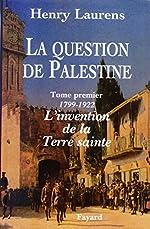 La question de Palestine, tome 1 : 1799-1921 de Henry Laurens