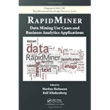 RapidMiner: Data Mining Use Cases and Business Analytics Applications (Chapman & Hall/CRC Data Mining and Knowledge Discovery)