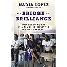 The Bridge to Brilliance: How One Principal in a Tough Community Is Inspiring the World