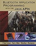 Bluetooth Application Programming with the Java APIs (The Morgan Kaufmann Series in Networking) 1st edition by Kumar, C Bala, Kline, Paul J., Thompson, Timothy J. (2003) Taschenbuch