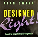 Designed Right! by Swann, Alan (1990) Hardcover