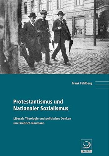 Protestantismus und Nationaler Sozialismus Liberale Theologie und politisches Denken um Friedrich Naumann