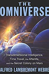 The Omniverse: Transdimensional Intelligence, Time Travel, the Afterlife, and the Secret Colony on Mars by Alfred Lambremont Webre (2015-11-19)