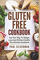 Gluten Free Cookbook: Eat Your Way To Weight Loss And Brilliant Health, The Ultimate Cookbook