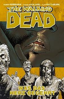 The Walking Dead 04: Was das Herz begehrt von [Kirkman, Robert]