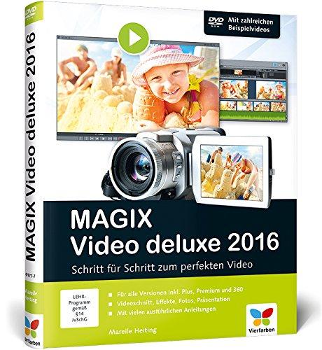 MAGIX Video deluxe 2016: Das Buch zur Software. Schritt für Schritt zum perfekten Video - für alle Versionen inkl. Plus, Premium und 360 (Ulead Software)