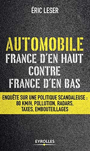 Automobile, France d'en haut contre France d'en bas. Enquête sur une politique scandaleuse : 80km/h, pollution, radars, taxes, embouteillages.