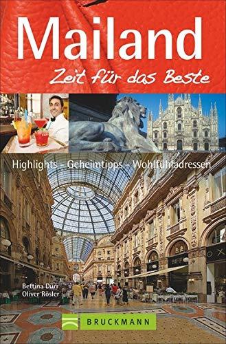 Bruckmann Reiseführer Mailand: Zeit für das Beste. Highlights, Geheimtipps, Wohlfühladressen. Inklusive Faltkarte zum Herausnehmen.