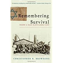 Remembering Survival: Inside a Nazi Slave-Labor Camp by Christopher R. Browning (2010-01-18)