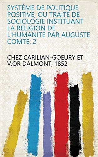 Système de politique positive, ou Traité de sociologie instituant la religion de l'humanité par Auguste Comte: 2 par 1852 chez Carilian-Goeury et V.or Dalmont