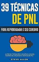 PNL - 39 técnicas, padrões e estratégias de PNL para mudar a sua vida e de outros: 39 técnicas básicas e avançadas de Programação Neurolinguística para reprogramar o seu cérebro. (Portuguese Edition)